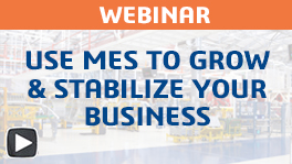 Webinar: How to Use an Manufacturing Execution System to Grow & Stabilize Your Business