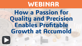 Webinar: Passion for Quality Drives Growth for Accumold